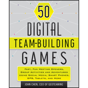 50 Digital Team-Building Games: Fast, Fun Meeting Openers, Group Activities, and Adventures using Social Media, Smart Phones, GPS, Tablets, and More