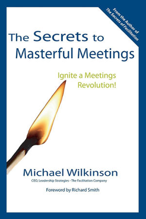 The Secrets to Masterful Meetings: Ignite a Meetings Revolution!