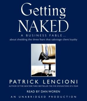 Getting Naked: A Business Fable About Shedding the Three Fears That Sabotage Client Loyalty Audiobook