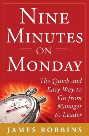 Nine Minutes on Monday: The Quick and Easy Way to Turn Managers into Leaders