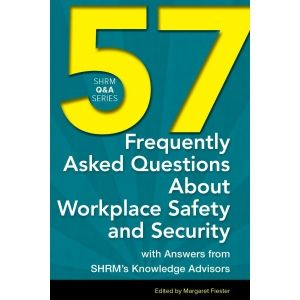 57 Frequently Asked Questions About Workplace Safety and Security: With Answers from SHRM's Knowledge Advisors