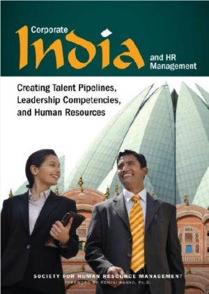 Corporate India and HR Management: Creating Talent Pipelines, Leadership Competencies, and Human Resources (e-book)
