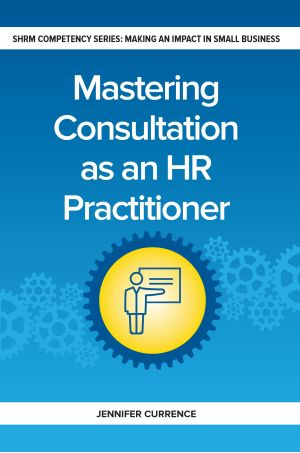 Mastering Consultation as an HR Practitioner: SHRM Competency Series