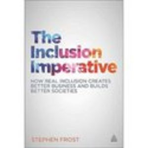 The Inclusion Imperative: How Real Inclusion Creates Better Business and Builds Better Societies