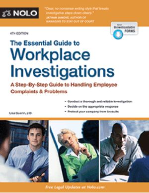 The Essential Guide to Workplace Investigations: How to Handle Employee Complaints & Problems, 4th edition