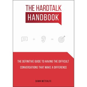 The HardTalk Handbook: The Definitive Guide to Having the Difficult Conversations That Make a Difference