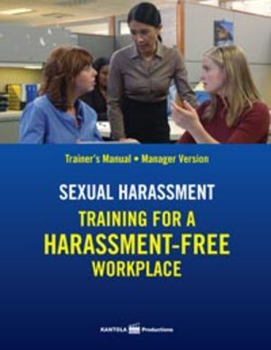 Sexual Harassment: Training for a Harassment-Free Workplace, Trainer's Manual -- Manager