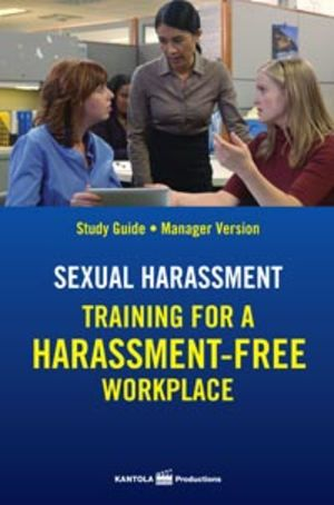 Sexual Harassment: Training for a Harassment-Free Workplace, Study Guide -- Manager