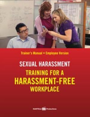 Sexual Harassment: Training for a Harassment-Free Workplace, Trainer's Manual -- Employee