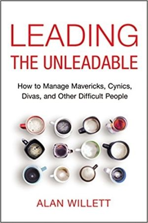 Leading the Unleadable: How to Manage Mavericks, Cynics, Divas, and Other Difficult People