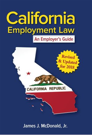California Employment Law: An Employer's Guide, Revised and Updated 2018 Edition