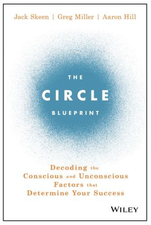 The Circle Blueprint: Decoding the Conscious and Unconscious Factors that Determine Your Success