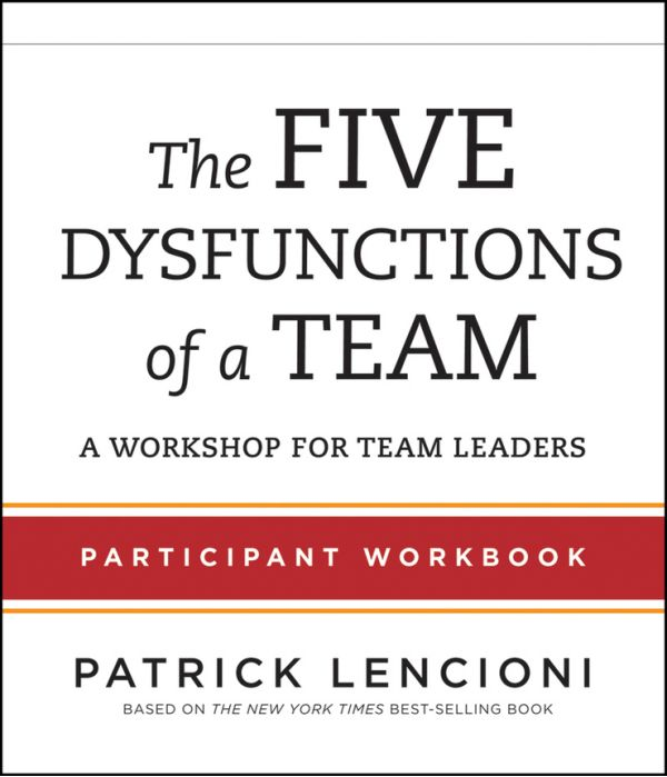 The Five Dysfunctions Of A Team Parti Nt Workbook For Team Leaders