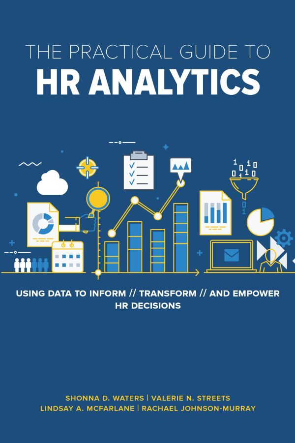 The Practical Guide To Hr Analytics Using Data To Inform Transform